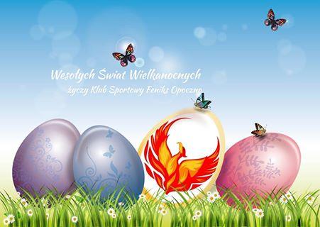 Feniks Opoczno życzy Wesołych Świąt Wielkanocnych